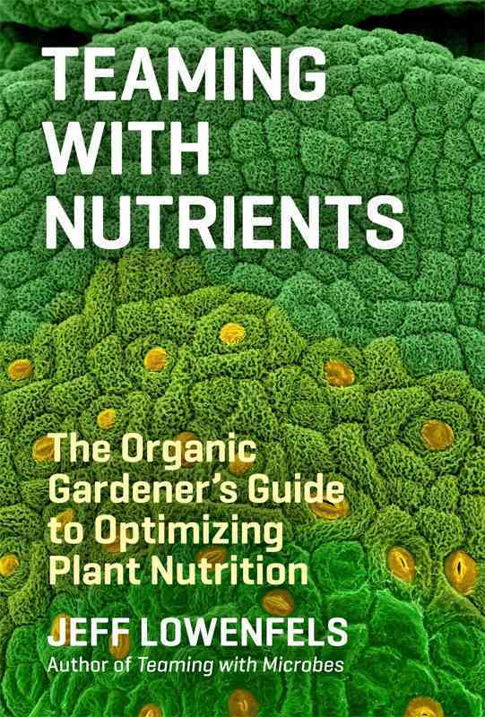 Teaming With Nutrients By Lowenfels, Jeff